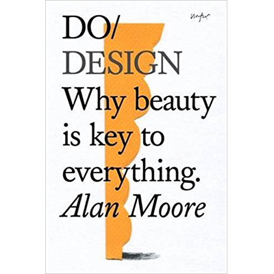 Design Books - DO Design: Why Beauty is Key to Everything, Alan Moore